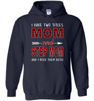 I have two titles Mom and Step mom and I rock them both T-shirt, mother's day gift tee