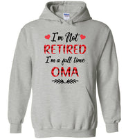 I'm not retired I'm a full time oma gift Tee shirts