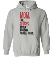Mom I will always be your little girl financial burden T shirt