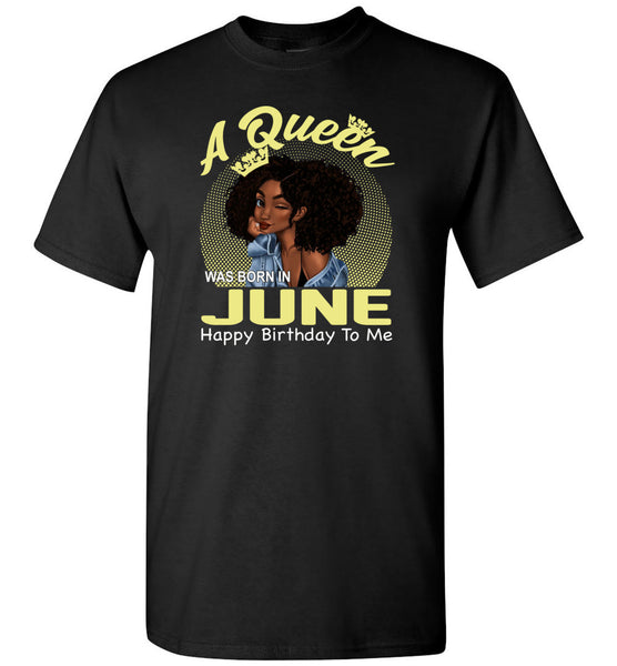 A Queen was born in June happy birthday to me, black girl gift Tee shirt