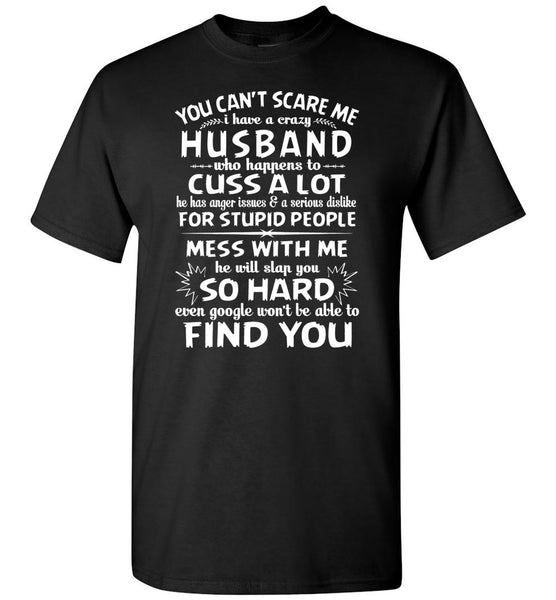 You Can't Scare Me I Have A Crazy Husband, Cuss Mess With Me, Slap You T-shirt