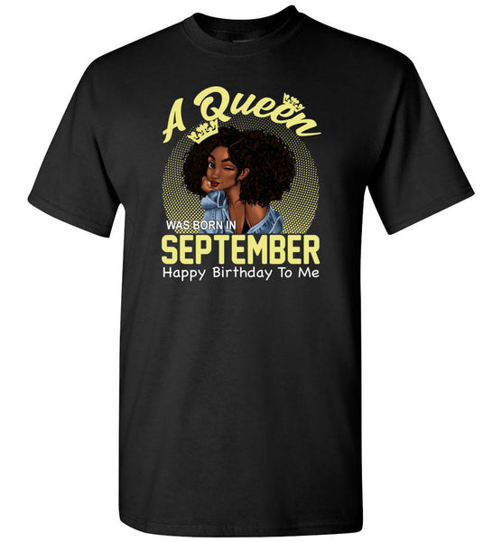 A Queen was born in September happy birthday to me, black girl gift Tee shirt