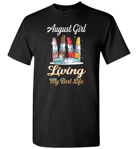 August girl living my best life lipstick birthday T shirt