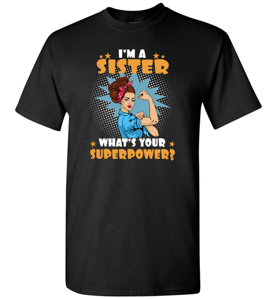 I'm a sister what's your superpower strong woman Tee shirt