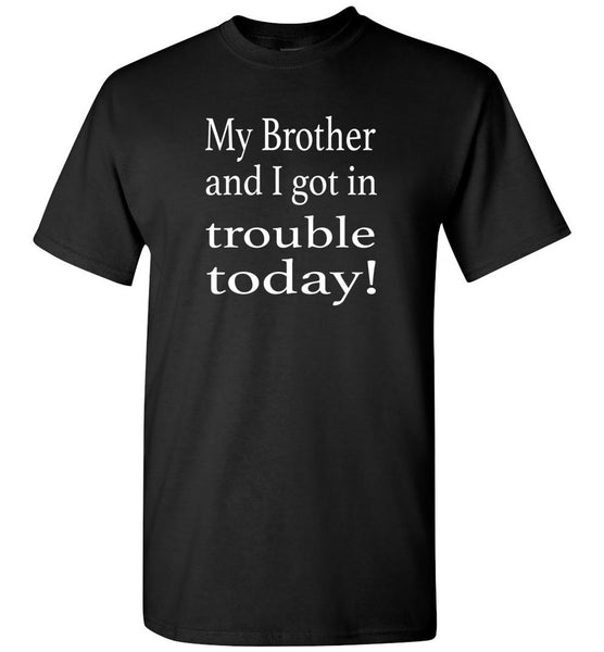 My Brother and I got in trouble today Tee shirt