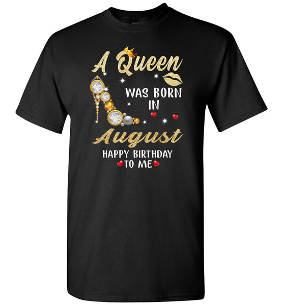 A Queen was born in August T shirt, birthday's gift shirt