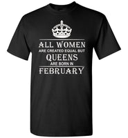 All Women Are Created Equal But Queens Are Born In February T-Shirt