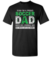 Pround soccer dad, like normal dad but with a lot less money, papa, daddy, father's day gift T-shirt