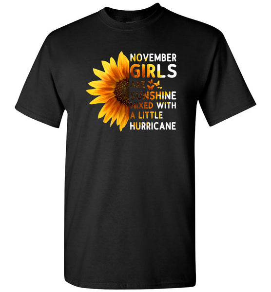 Sunflower November girls are sunshine mixed with a little Hurricane Birthday gift T-shirt