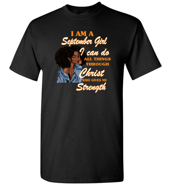 Black GirI Am A September Girl I Can Do All Things Through Christ Who Gives Me Strength T shirt
