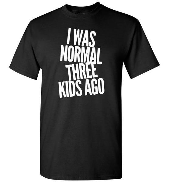 I was normal three kids ago Tee shirt