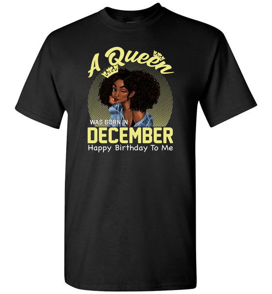 A Queen was born in December happy birthday to me, black girl gift Tee shirt