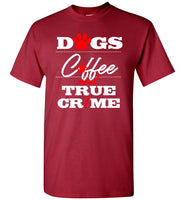 Dogs Coffee And True Crime T Shirt