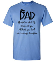 Dad No Matter What Life Throws At You At Least You Don't Have ugly Daughter T Shirt