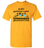May Birthday Party None Of You Are Invited Quarantine 2020 Funny Birthday Gift For Men Women T Shirt