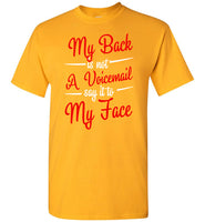 My Back is Not A Voicemail Say It to My Face T Shirt