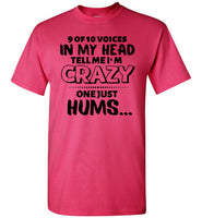 9 of 10 voices in my head tell me I'm crazy one just hums t shirt