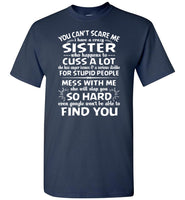 You Can't Scare Me I Have A Crazy Sister, Cuss Mess With Me, Slap You T shirt
