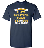 Warning I hate everyone today don't talk to me T shirt