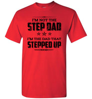 I'm Not The Step Dad I'm Just The Dad That Stepped Up Fathers Day Gift T Shirts