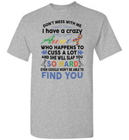 Don't mess with me I have crazy aunt, cuss a lot, slap you so hard autism gift T shirt