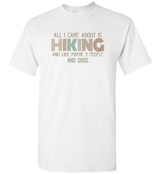 All I Care About Is Hiking and Like maybe 3 People and Dogs T shirt