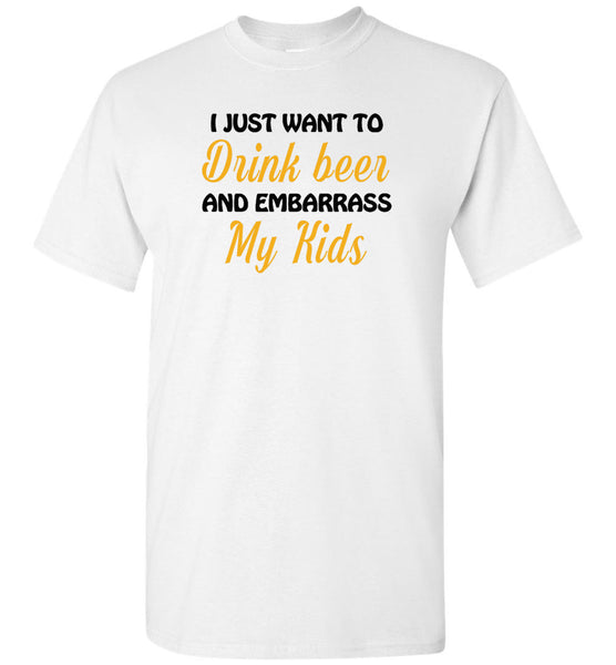 I just want to drink beer and embarrass my Kids Tee shirt