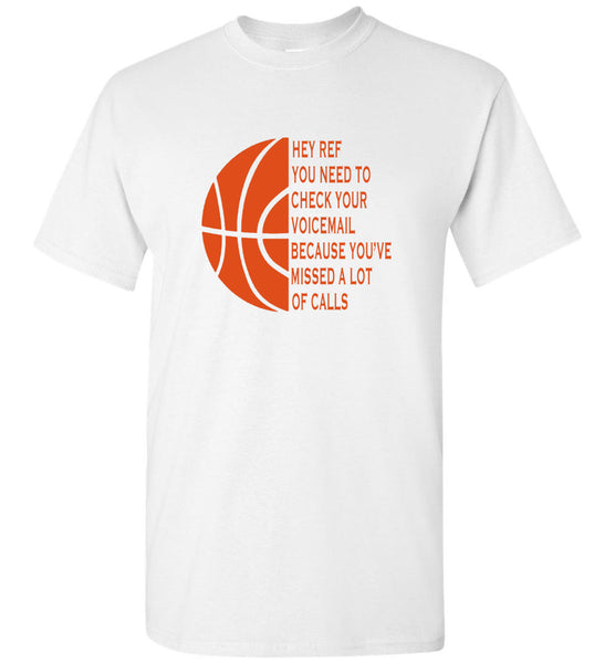 Hey Ref You Need To Check Your Voicemail Because You've Missed A Lot Of Calls Basketball Lover Shirt