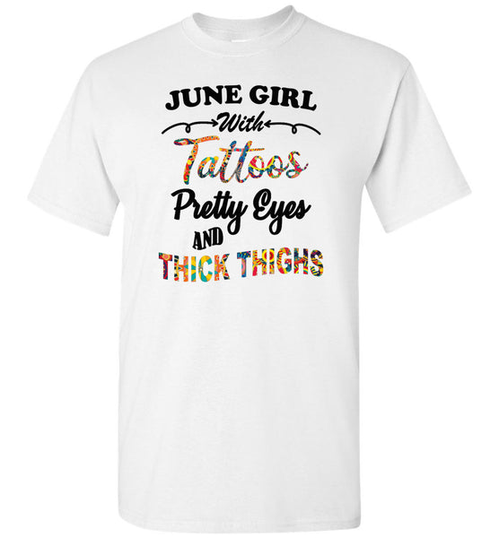 June girl with Tattoos pretty eyes and thick thighs birthday Tee shirts