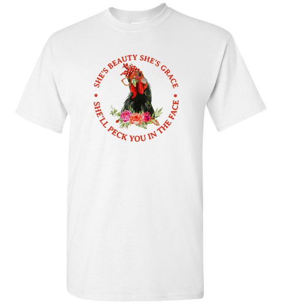 She's beauty she's grace she'll peck you in the face chicken Tee shirt