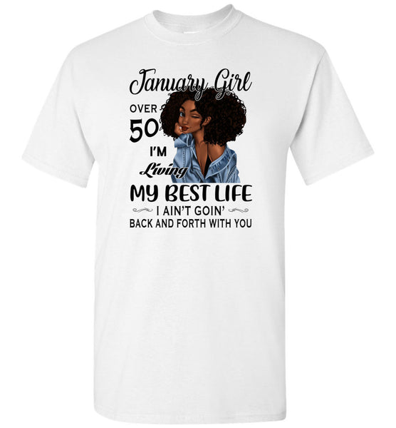Black January girl over 50 living best life ain't goin back, birthday gift tee shirt for women