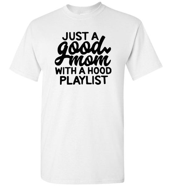 Just a good mom with a hood playlist T shirt, mother's day gift tee