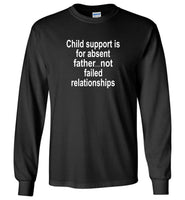 Child support is for absent father not failed relationships, father's day gift Tee shirt