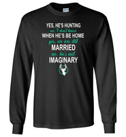 Yes, he's hunting he'll be home married imaginary Tee shirt