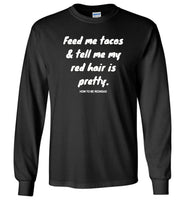 Feed Me Tacos Tell Me My Red Hair Is Pretty How To be Redhead Tee Shirt