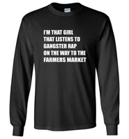 I'm that girl that listens to gangster rap on the way to the farmers market tee shirt