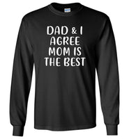 Dad and I agree mom is the best T-shirt, mother's day gift tee