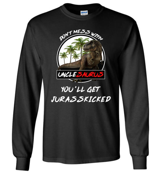 Don't mess with Unclesaurus you'll get Jurasskicked t shirt