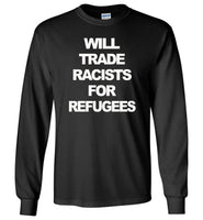 Will trade racists for refugees T-shirt