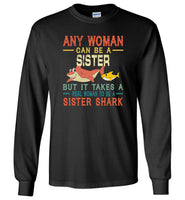 Any woman can be a sister but it takes a real woman to be a sister shark T-shirt, gift tee for sister