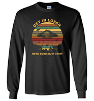UFO get in loser we're doing butt stuff T shirt