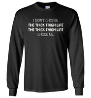 The Thick Thigh Life chose me T-shirt