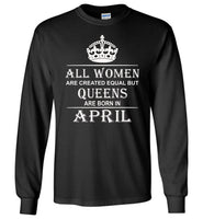 All Women Are Created Equal But Queens Are Born In April T-Shirt