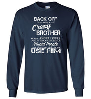 Back off i have a crazy brother he has anger issues and a serious use him T shirt