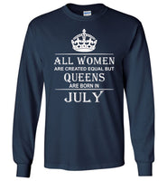 All Women Are Created Equal But Queens Are Born In July T-Shirt