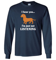 Dachshund I hear you I'm just not listening T-shirt