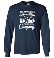 Yes I do have a retirement plan, I plan on going camping Tee shirt
