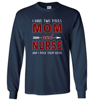 I have two titles Mon and Nurse rock them both T shirt, mother's day gift tee