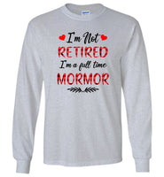 I'm not retired I'm a full time mormor gift Tee shirts