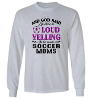 And god said let there be loud yelling so he made soccer mom mother gift tee shirt